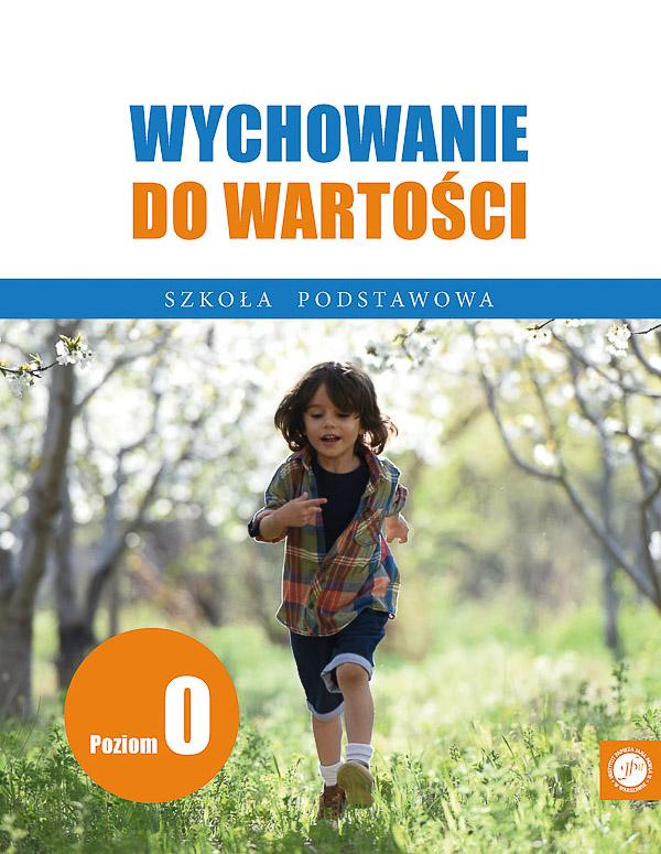 Ks. Zdzisław Struzik, Wychowanie dowartości. Szkoła podstawowa. Poziom 0, Instytut Papieża Jana Pawła II, Warszawa 2020